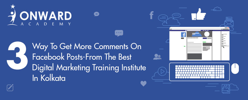 3 Way To Get More Comments On Facebook Posts- From The Best Digital Marketing Training Institute In Kolkata