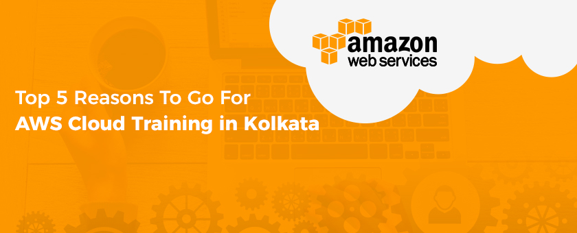 Top 5 Reasons To Go For AWS Cloud Training in Kolkata