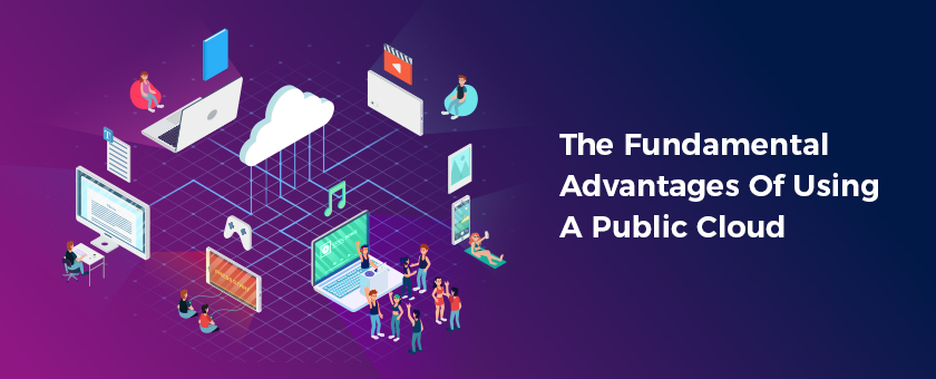 The Fundamental Advantages of Using a Public Cloud