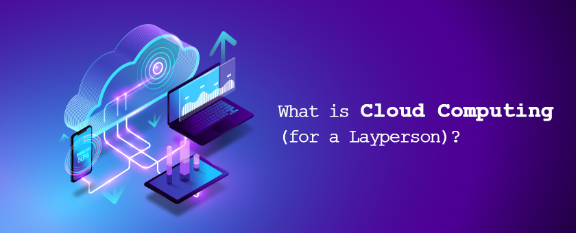 What is Cloud computing (for a Layperson)