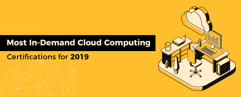 Most In-Demand Cloud Computing Certifications for 2019