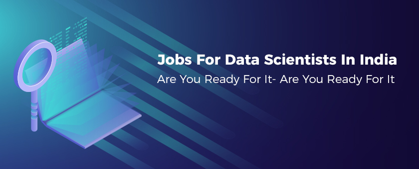 Jobs For Data Scientists In India- Are You Ready For It