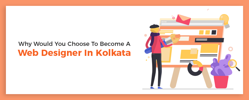 Why Would You Choose To Become a Web Designer In Kolkata