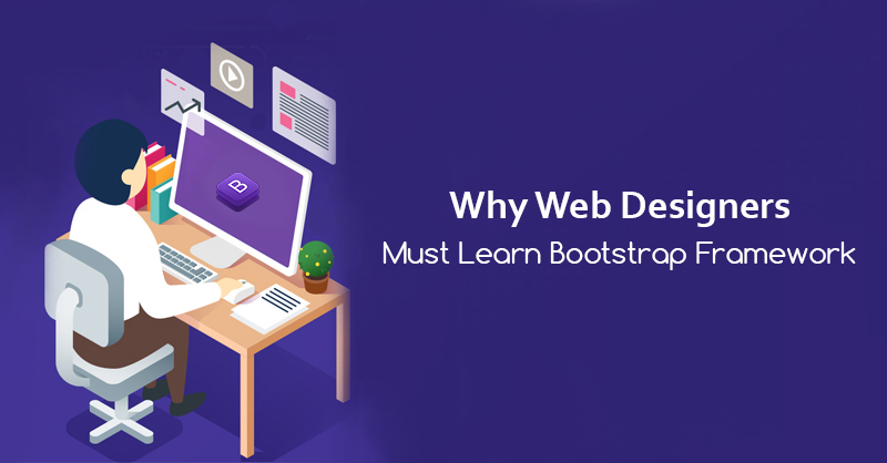 Why Web Designers Must Learn Bootstrap Framework