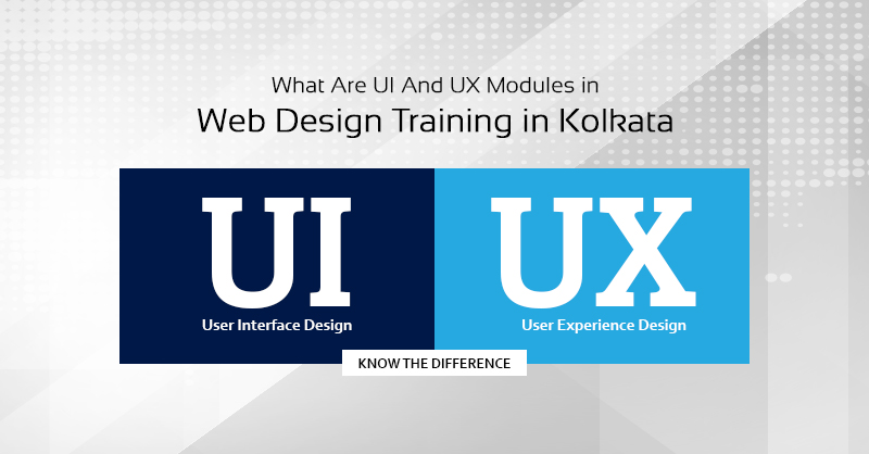 What Are UI And UX Modules In Web Design Training in Kolkata