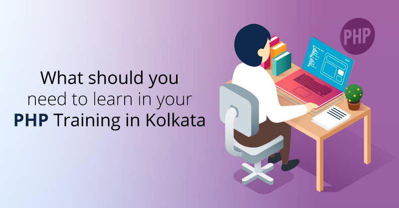 What should you need to learn in your PHP Training in Kolkata?