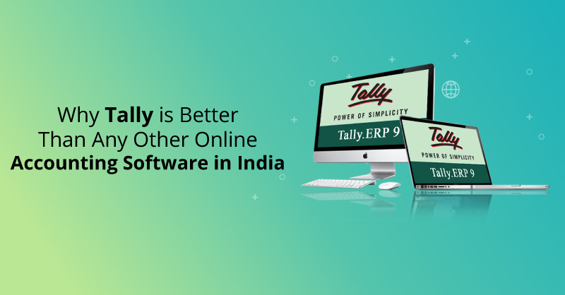 Why Tally is Better Than Any Other Online Accounting Software in India