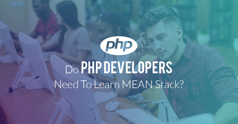 Do PHP Developers Need To Learn MEAN Stack