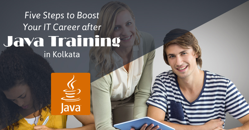 Five Steps to Boost Your IT Career after Java Training in Kolkata