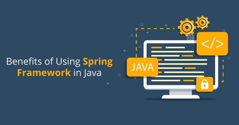 Benefits of Using Spring Framework in Java