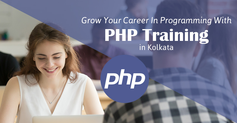 Grow Your Career in Programming With PHP Training in Kolkata