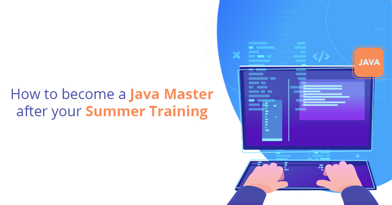 How to become a Java Master after your Summer Training