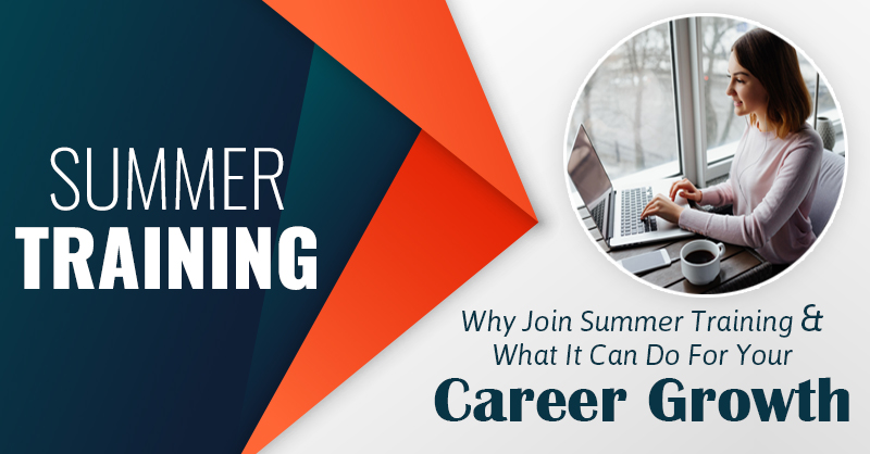 Why Join Summer Training and What It Can Do For Your Career Growth