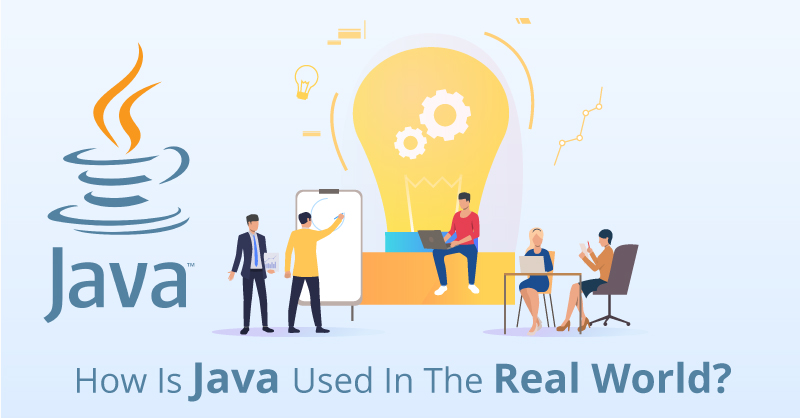 How Is Java Used In The Real World?