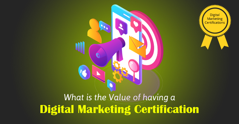 What Is the Value of Having a Digital Marketing Certification