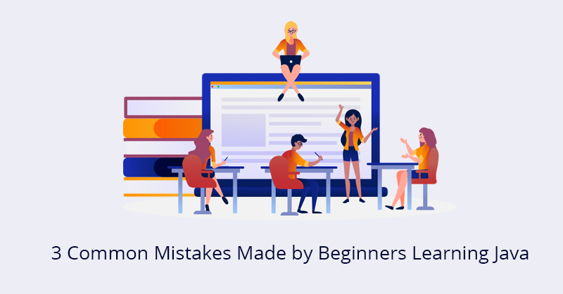3 Common Mistakes Made by Beginners Learning Java