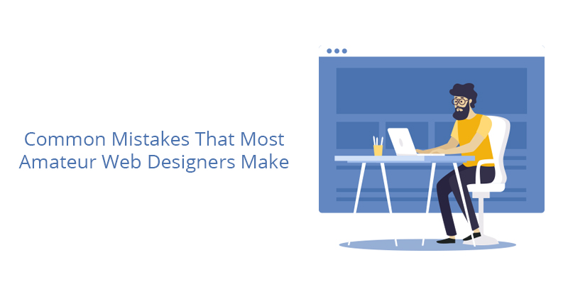Common Mistakes That Most Amateur Web Designers Make