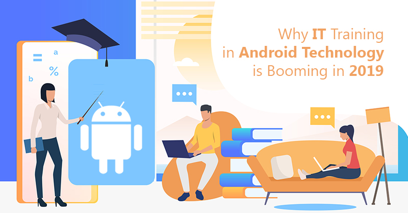 Why IT Training In Android  Technology Is Booming In 2019