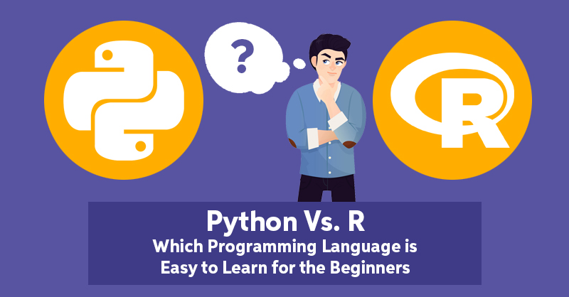 Python vs. R – Which Programming Language Is Easy To Learn For the Beginners