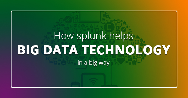 How Splunk Helps Big Data Technology In A Big Way