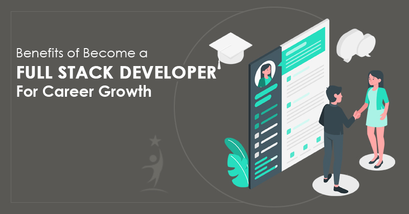 Benefits Of Become A Full Stack Developer For Career Growth