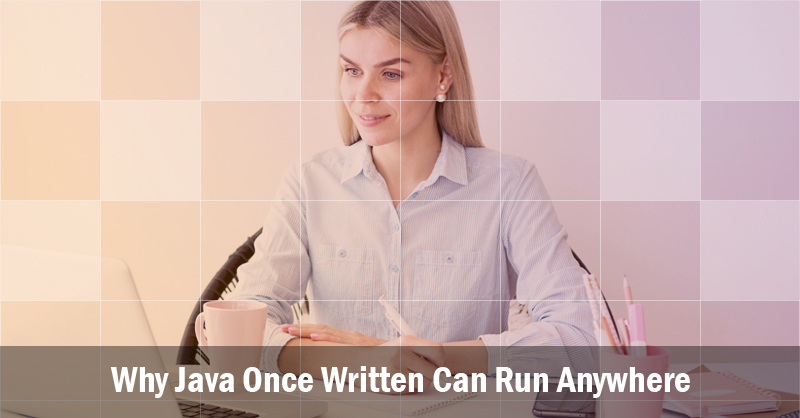 Why Java Once Written Can Run Anywhere