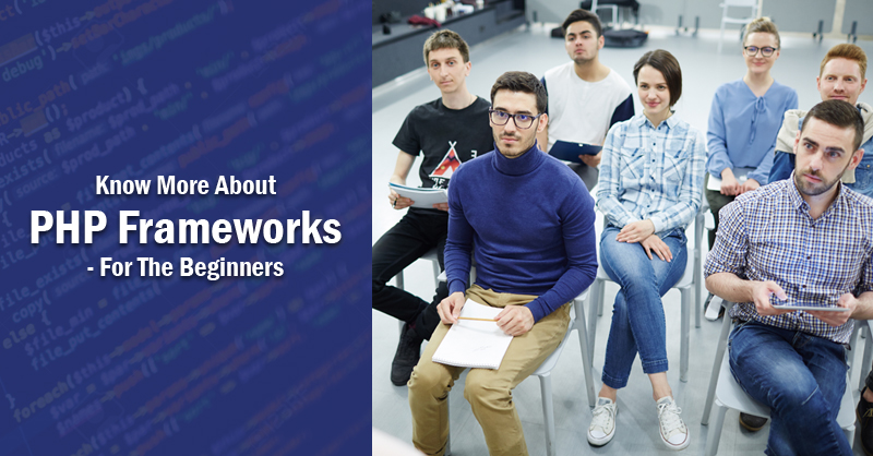 Know More About PHP Frameworks- For The Beginners